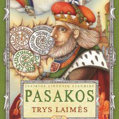 """Knyga""""Trys laimės. Įvairios lietuvių liaudies pasakos"""""""